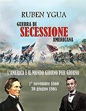 GUERRA DI SECESSIONE AMERICANA: L'AMERICA E IL MONDO GIORNO PER GIORNO (Italian Edition)