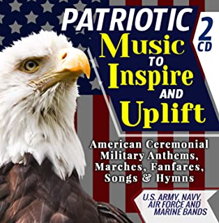 Patriotic Music To Inspire & Uplift – American Ceremonial Military Anthems, Marches, Fanfares, Songs & Hymns – U.S. Army, Navy, Air Force and Marine Bands - Includes