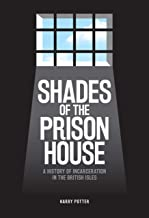 Shades of the Prison House: A History of Incarceration in the British Isles