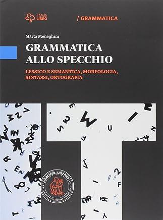 Grammatica allo specchio. Lessico e semantica, morfologia, sintassi, ortografia. Per le Scuole superiori. Con e-book. Con espansione online