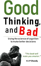 Good Thinking, and Bad: Using the science of cognition to make better decisions