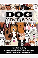 Dog Activity Book for Kids: Mazes, Coloring, Dot to Dot, Word Search, and More Paperback