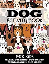 Dog Activity Book for Kids: Mazes, Coloring, Dot to Dot, Word Search, and More (Kids Activity Books)