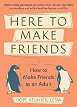 Here to Make Friends: How to Make Friends as an Adult: Advice to Help You Expand Your Social Circle, Nurture Meaningful Re...