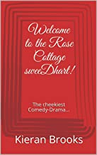 Welcome to the Rose Cottage sweeDhart!: The cheekiest Comedy-Drama... (KJB plays Book 1)
