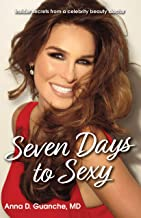 Seven Days to Sexy: Insider Secrets from a Celebrity Beauty Doctor