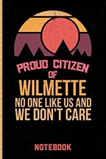 Proud Citizen Of Wilmette No One Like Us And We Don't Care Notebook: Gift Idea For Wilmette citizens Lined Diary Notebook ...