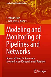Modeling and Monitoring of Pipelines and Networks: Advanced Tools for Automatic Monitoring and Supervision of Pipelines (Applied Condition Monitoring Book 7)