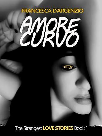 Amore Curvo: The Strangest LOVE STORIES Book 1