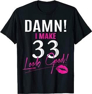 Damn, I Make 33 Look Good Funny 33rd Birthday Tshirt