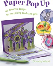 Paper Pop Up: Designs For Surprising Cards And Gifts: 40 Dynamic Designs for Suprising Cards and Gifts