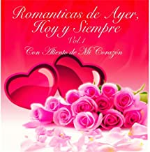 Romanticas de Ayer: Hoy y Siempre, Vol. 1 (Con Aliento de Mi Corazon)