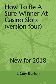 How To Be A Sure Winner At Casino Slots (versionfour): New for 2018