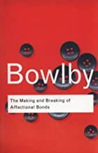 The Making and Breaking of Affectional Bonds (Routledge Classics) (Volume 60)