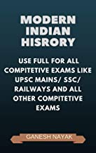 MODERN INDIAN HISTORY 1: USE FULL FOR ALL COMPETITIVE EXAMS LIKE UPSC MAINS/SSC/ RAILWAYS/ AND ALL OTHER COMPETITIVE EXAMS