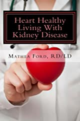 Heart Healthy Living With Kidney Disease: Lowering Blood Pressure (Renal Diet HQ IQ Pre Dialysis Living Book 8) Kindle Edition