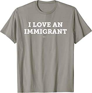 I Love An Immigrant, Families Belong Together T Shirt