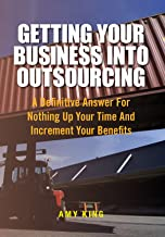 Getting Your Business Into Outsourcing: A Definitive Answer For Nothing Up Your Time And Increment Your Benefits