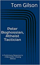 Peter Boghossian, Atheist Tactician : A Preliminary Response to A Manual for Creating Atheists