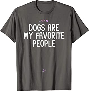 Funny Dogs Are My Favorite People Gift for Friend Heart Joke T-Shirt