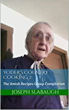 Yoder's Country Cooking 2: The Amish Recipes Group Compilation (Yoder's Cooking Series)