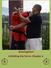Rmwingchun: Unfolding the forms. Chapter V