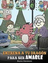 Entrena a tu Dragón para ser Amable: (Train Your Dragon To Be Kind) Un adorable cuento infantil para enseñarles a los niños a ser amables, atentos, ... (My Dragon Books Español) (Spanish Edition)