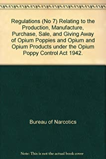Regulations (No 7) Relating to the Production, Manufacture, Purchase, Sale, and Giving Away of Opium Poppies and Opium and Opium Products under the Opium Poppy Control Act 1942.