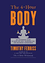 Download The 4-Hour Body: An Uncommon Guide to Rapid Fat-loss, Incredible Sex and Becoming Superhuman PDF