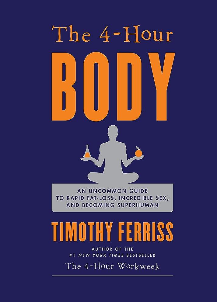 強調する開発するそこからThe 4-Hour Body: An Uncommon Guide to Rapid Fat-Loss, Incredible Sex, and Becoming Superhuman (English Edition)