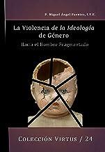 La Violencia de la Ideología de Género: Hacia el Hombre Fragmentado (Colección Virtus nº 24) (Spanish Edition)
