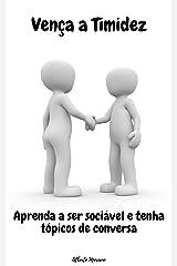 Vença a Timidez: Aprenda a ser sociável e tenha tópicos de conversa (AUTO-AJUDA E DESENVOLVIMENTO PESSOAL Livro 42) eBook Kindle
