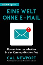 Eine Welt ohne E-Mail: Konzentrierter arbeiten in der Kommunikationsflut (German Edition)
