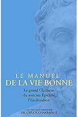 Le Manuel de la Vie Bonne: L'ENCHIRIDION D'EPICTETE (French Edition) eBook Kindle