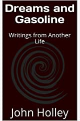 Dreams and Gasoline: Writings from Another Life Kindle Edition