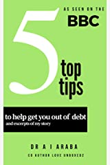 Top 5 tips: My BBC interview on the tips to help you get out of debt. Kindle Edition