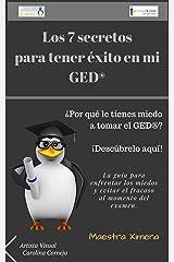 Los 7 Secretos para tener éxito en mi GED®: La guía para enfrentar los miedos y evitar el fracaso al momento del examen. (GED en español de la Maestra Ximena nº 1) (Spanish Edition) Kindle Edition