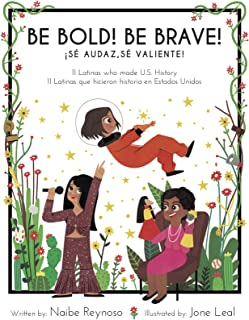 Be Bold! Be Brave! 11 Latinas who made U.S. History (English and Spanish Edition)