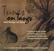 Tunes on Tangs & Songs on Sans: A Musical Study Guide to the Functions and Ingredients of Selected Chinese Herbal Formulas