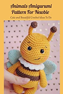 Animals Amigurumi Pattern For Newbie: Cute and Beautiful Crochet Ideas To Do: Crochet Guide Book for Beginners