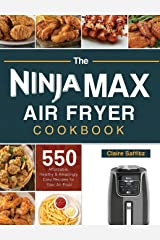 The Ninja Max XL Air Fryer Cookbook: 550 Affordable, Healthy & Amazingly Easy Recipes for Your Air Fryer Hardcover
