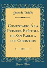 Comentario Á la Primera Epístola de San Pablo a los Corintios (Classic Reprint) (Spanish Edition)
