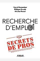 Recherche d'emploi : secrets de pros: Trois professionnels incontournables de la recherche d'emploi partagent avec vous leurs secrets les mieux gardés. Broché