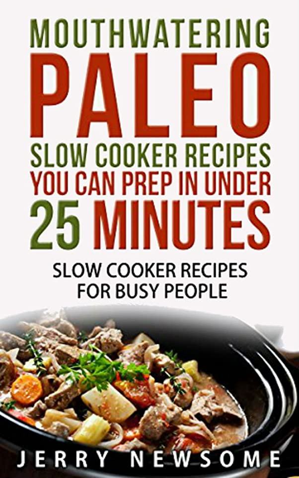 Paleo Slow Cooker Cookbook: Mouthwatering Paleo Slow Cooker Recipes You Can Prep in Under 25 minutes (English Edition)