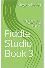 Fiddle Studio Book 3: Fiddling for the Intermediate Student Kindle Edition