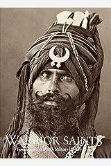 Warrior Saints: Four Centuries of Sikh Military History (Volume 1) (Warrior Saints, 1) Hardcover