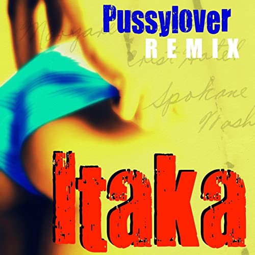 Pussy Lover Remix Explicit By Itaka On Amazon Music Amazon