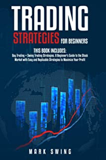 Trading Strategies: Day Trading + Swing Trading Strategies. A Beginner's Guide to the Stock Market with Easy and Replicabl...