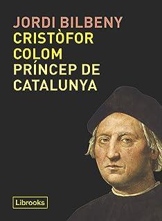 Cristòfor Colom, príncep de Catalunya (Inédita) (Catalan Edition)