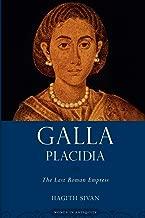 Galla Placidia: The Last Roman Empress (Women in Antiquity)